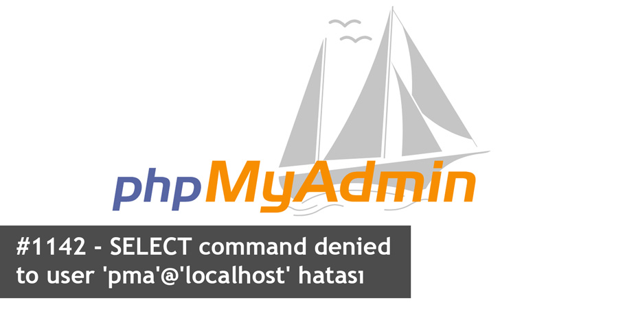 #1142 - SELECT command denied  to user 'pma'@'localhost' hatası